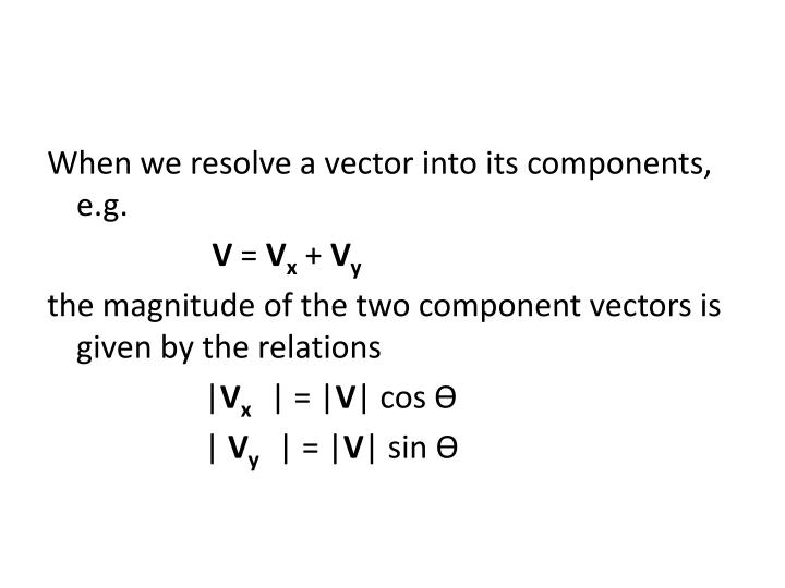 When we resolve a vector into its components, e.g.