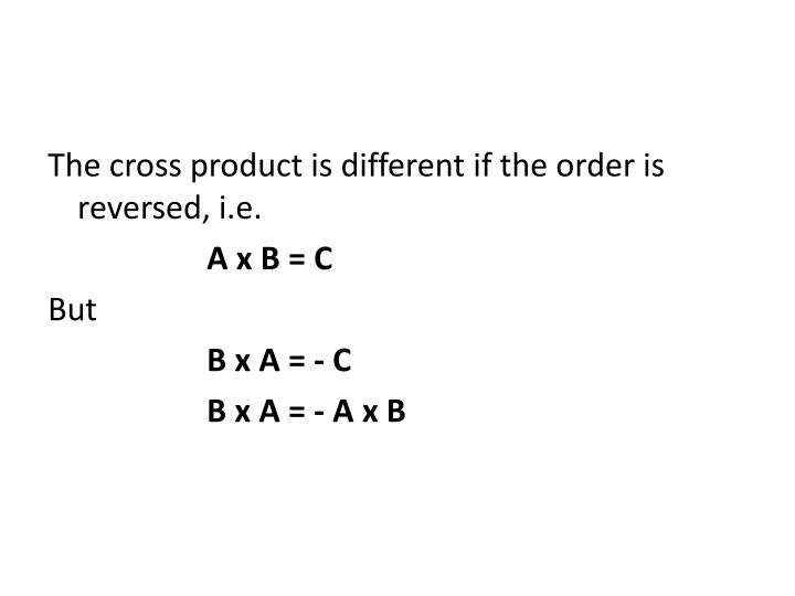 The cross product is different if the order is reversed, i.e.