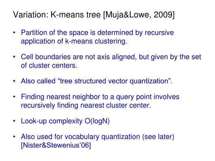 Variation: K-means tree [Muja&Lowe, 2009]