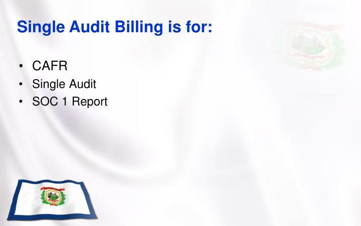 Single Audit Billing is for: