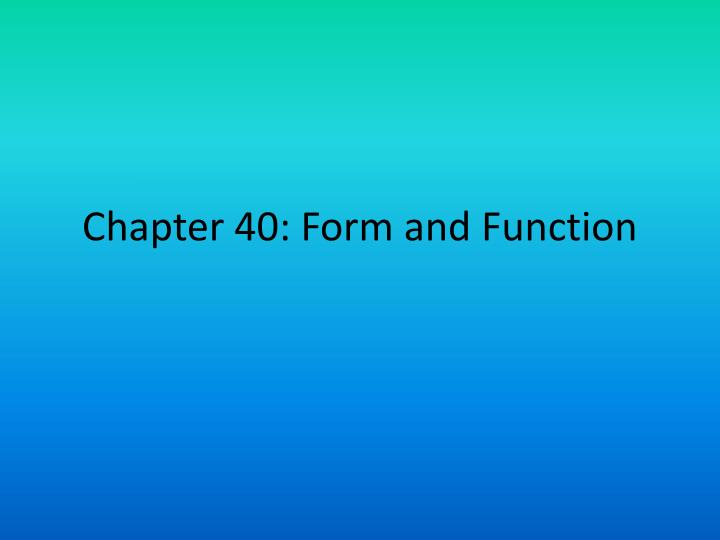 Chapter 40: Form and Function