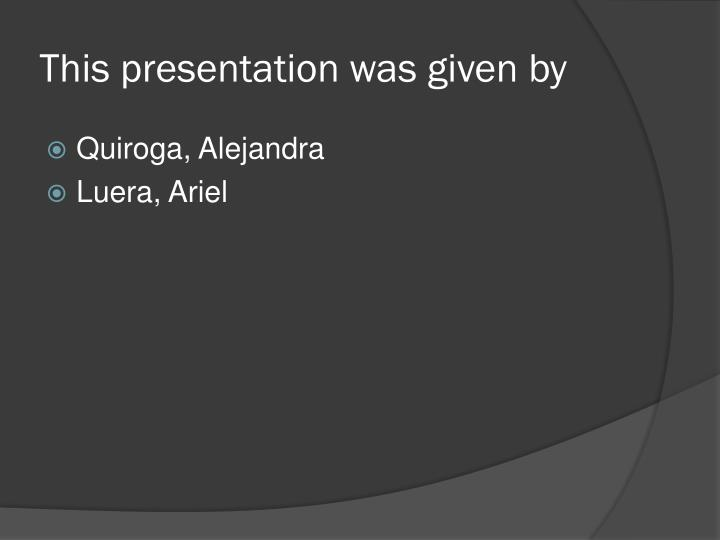 This presentation was given by