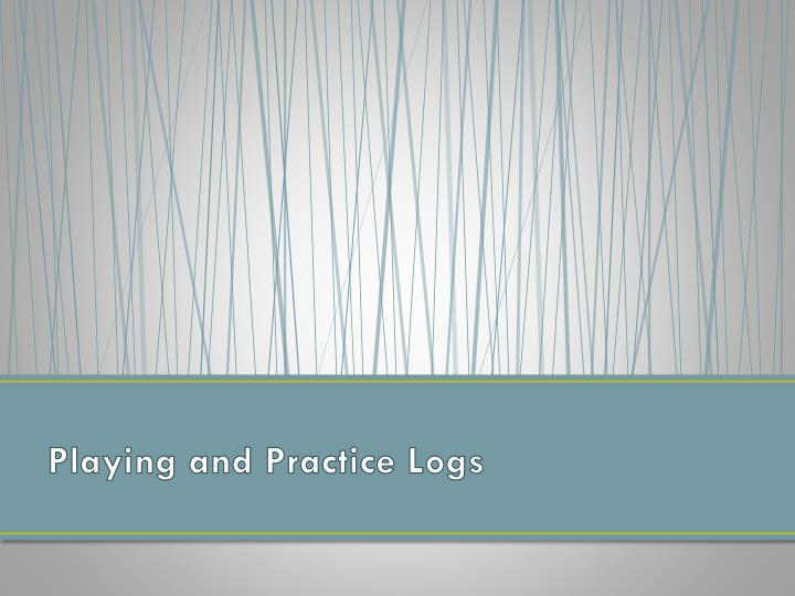 Playing and practice logs