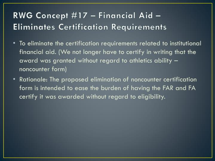 RWG Concept #17 – Financial Aid – Eliminates Certification Requirements