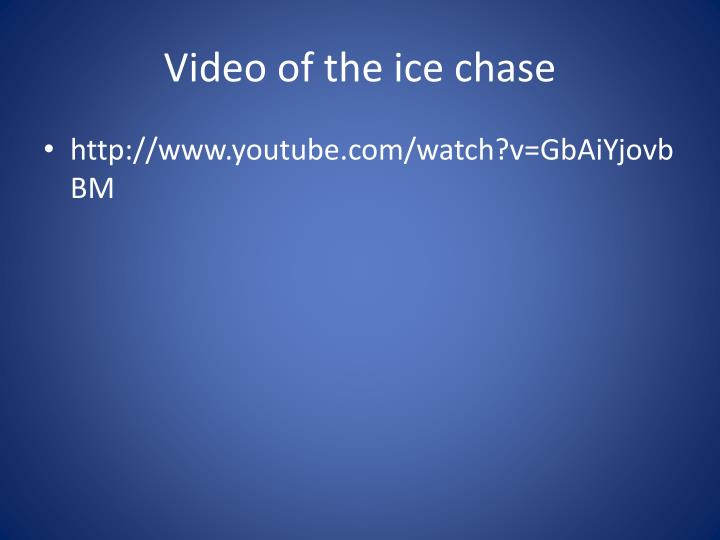 Video of the ice chase