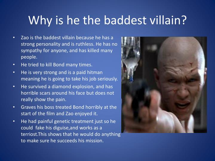 Why is he the baddest villain?