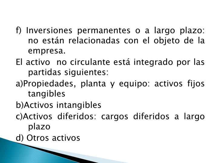 f) Inversiones permanentes o a largo plazo: no están relacionadas con el objeto de la empresa.