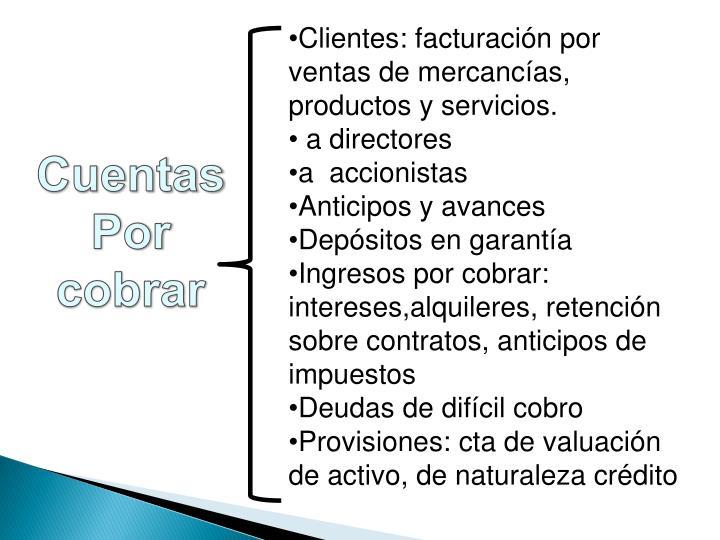 Clientes: facturación por ventas de mercancías, productos y servicios.