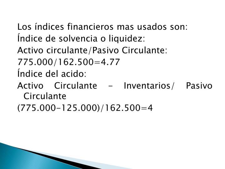 Los índices financieros mas usados son: