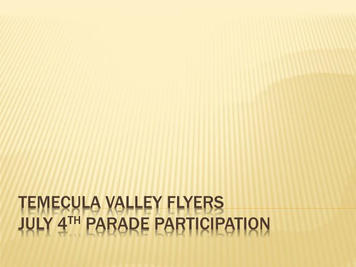 temecula valley flyers july 4 th parade participation