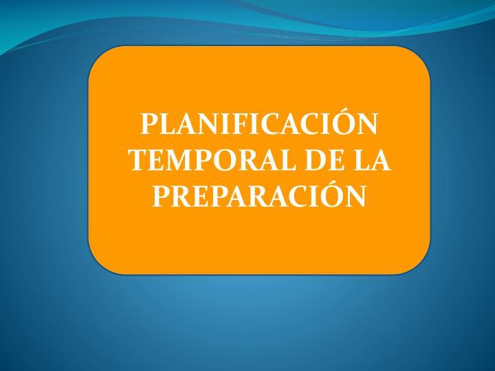 PLANIFICACIÓN TEMPORAL DE LA PREPARACIÓN