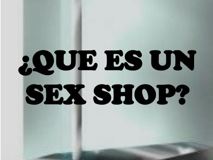 ¿QUE ES UN SEX SHOP?