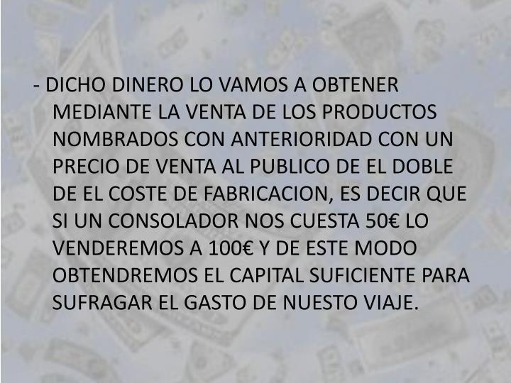 - DICHO DINERO LO VAMOS A OBTENER MEDIANTE LA VENTA DE LOS