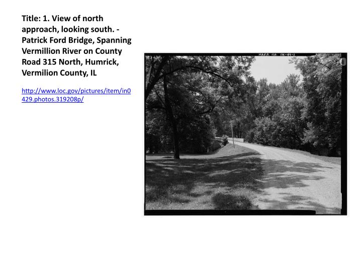 Title: 1. View of north approach, looking south. - Patrick Ford Bridge, Spanning Vermillion River on County Road 315 North,