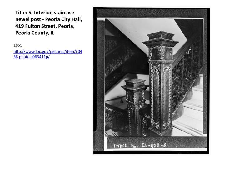 Title: 5. Interior, staircase newel post - Peoria City Hall, 419 Fulton Street, Peoria, Peoria County, IL