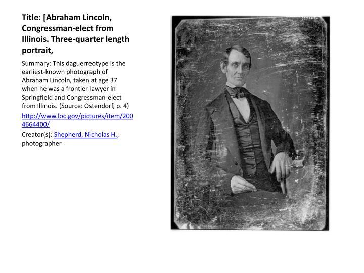 Title: [Abraham Lincoln, Congressman-elect from Illinois. Three-quarter length portrait,