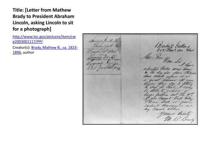 Title: [Letter from Mathew Brady to President Abraham Lincoln, asking Lincoln to sit for a photograph]