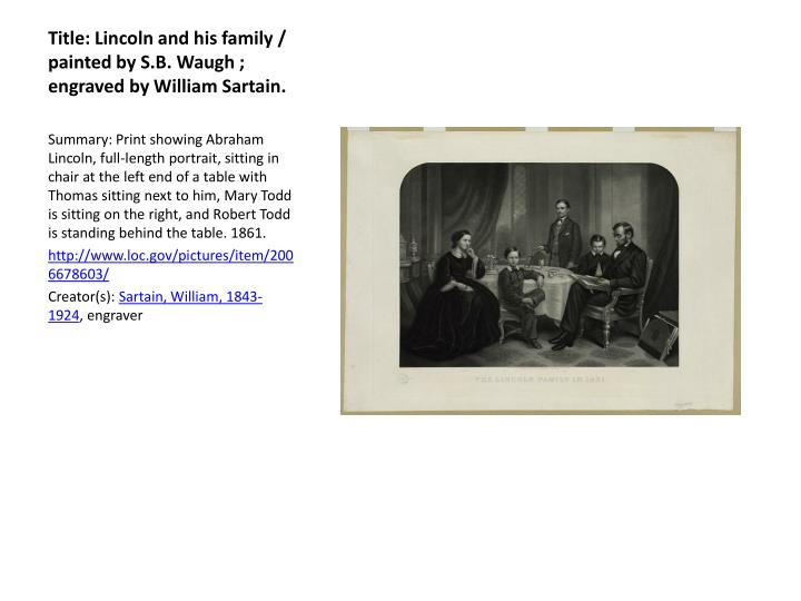 Title: Lincoln and his family / painted by S.B. Waugh ; engraved by William