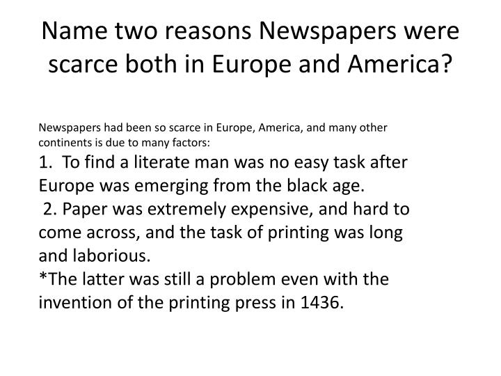 Name two reasons Newspapers were scarce both in Europe and America?