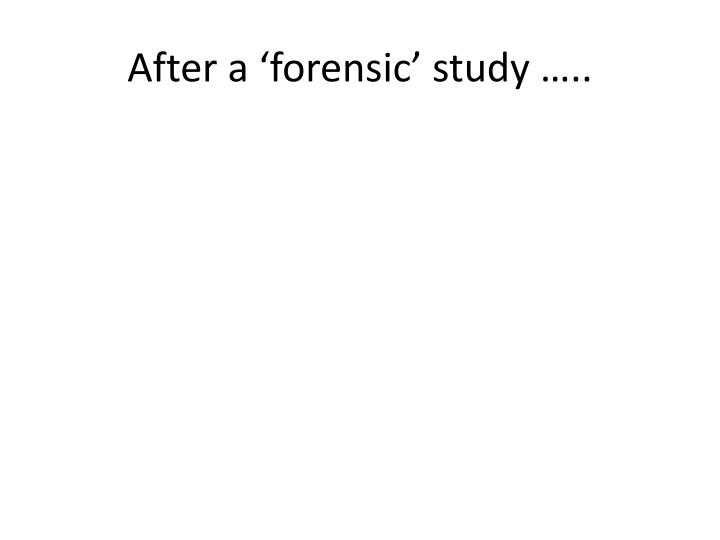 After a 'forensic' study …..
