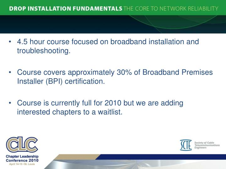4.5 hour course focused on broadband installation and troubleshooting.