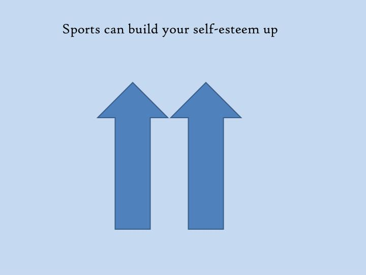 Sports can build your self-esteem up