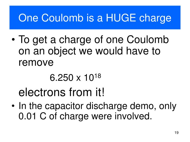 One Coulomb is a HUGE charge