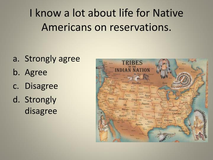 I know a lot about life for native americans on reservations