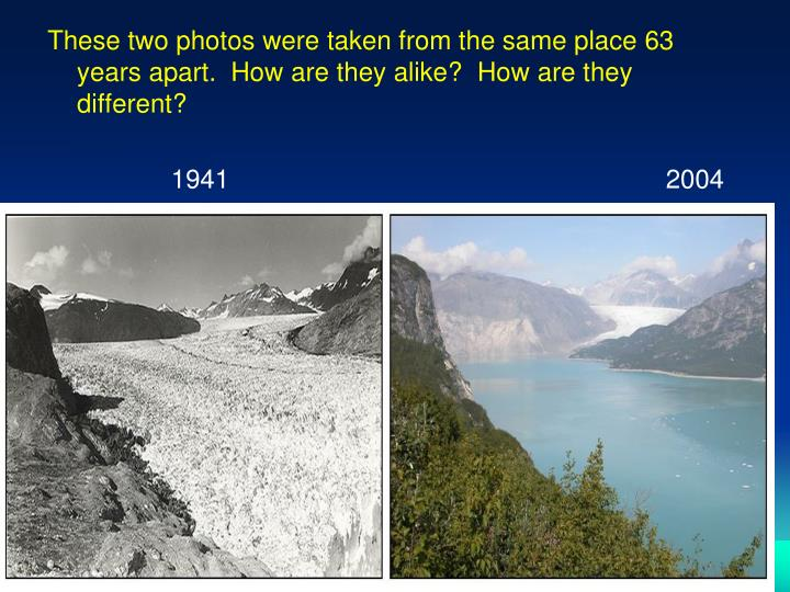 These two photos were taken from the same place 63 years apart.  How are they alike?  How are they different?