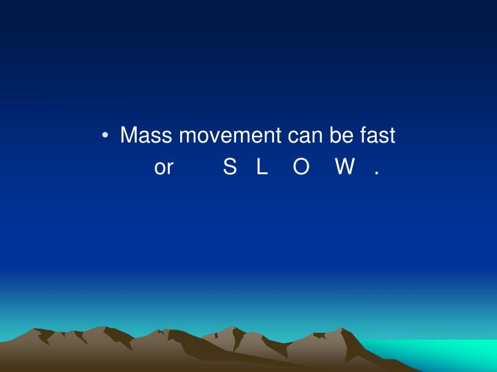 Mass movement can be fast