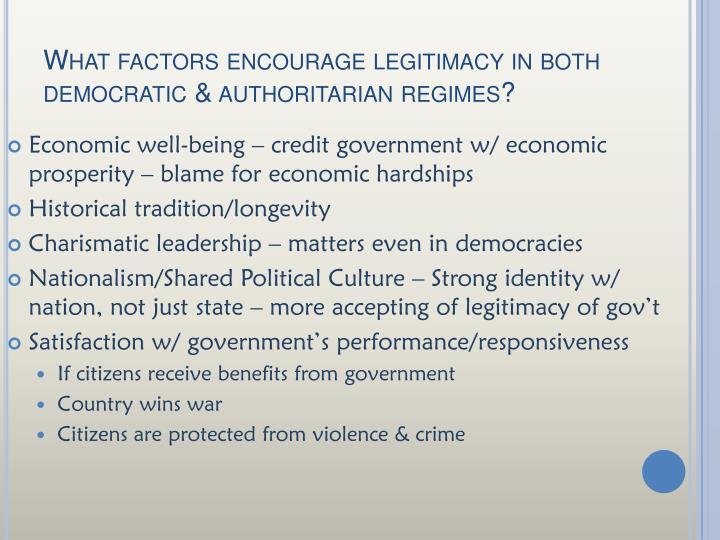 What factors encourage legitimacy in both democratic & authoritarian regimes?