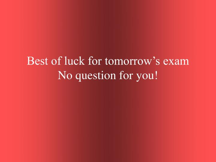 Best of luck for tomorrow's exam