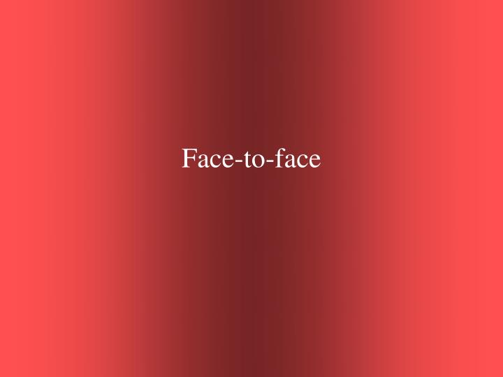 Face-to-face