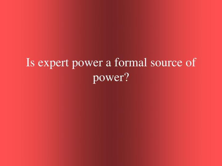 Is expert power a formal source of power?