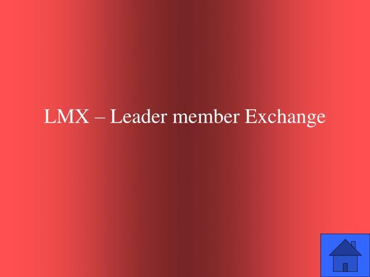 LMX – Leader member Exchange