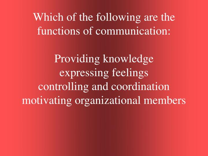 Which of the following are the functions of communication: