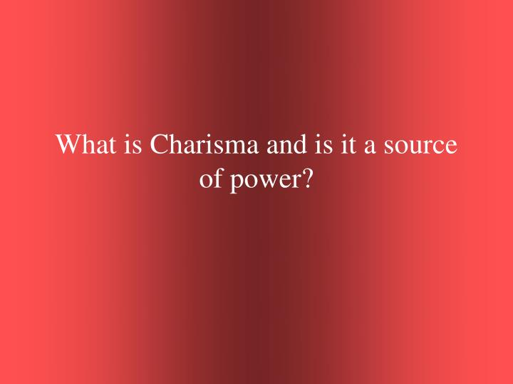 What is Charisma and is it a source of power?