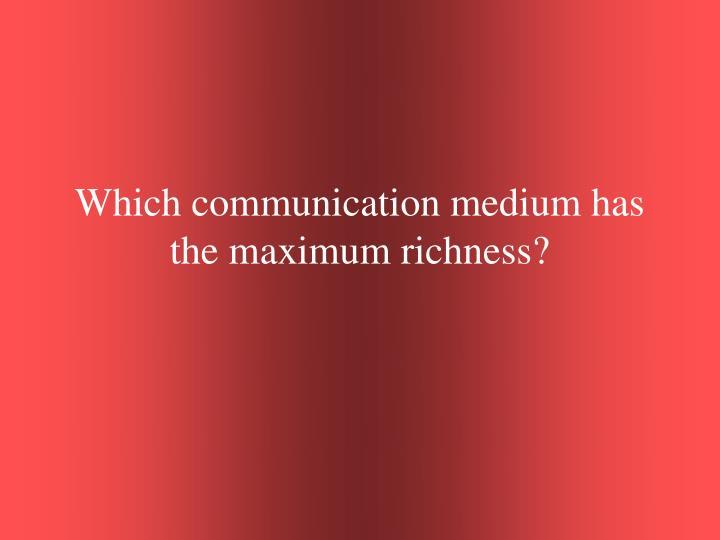 Which communication medium has the maximum richness?