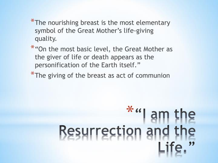 The nourishing breast is the most elementary symbol of the Great Mother's life-giving quality.