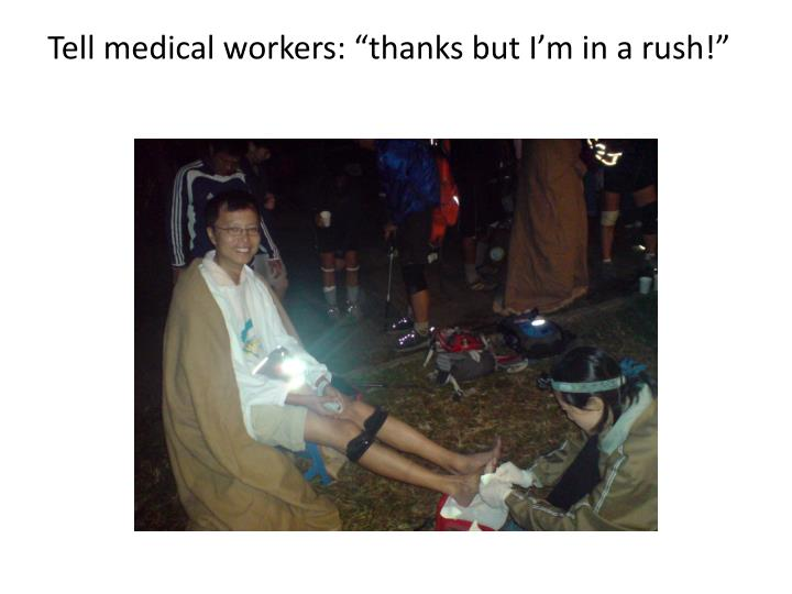 """Tell medical workers: """"thanks but I'm in a rush!"""""""