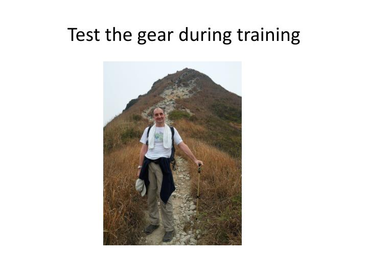 Test the gear during training