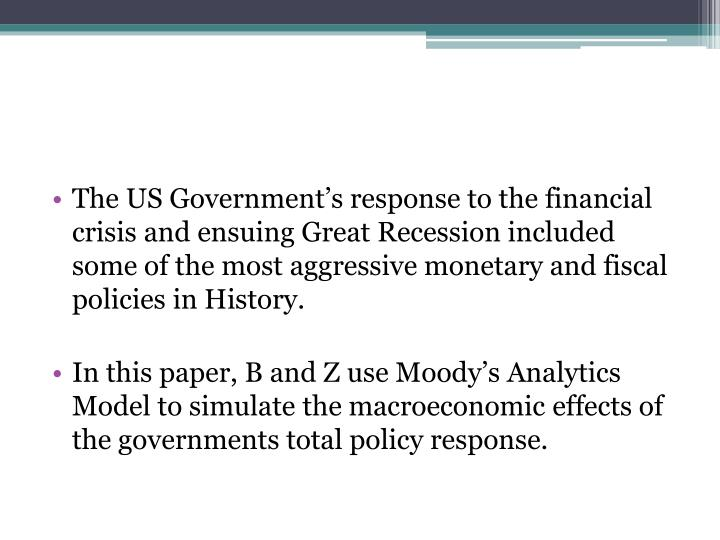 The US Government's response to the financial crisis and ensuing Great Recession included some of ...