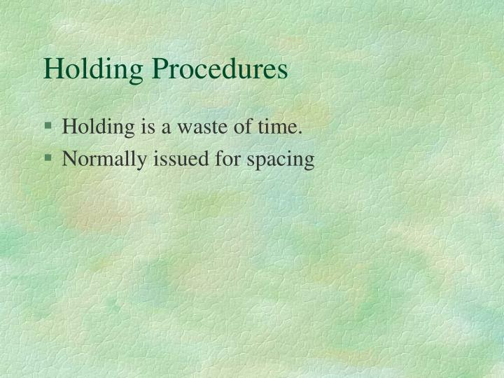 Holding Procedures