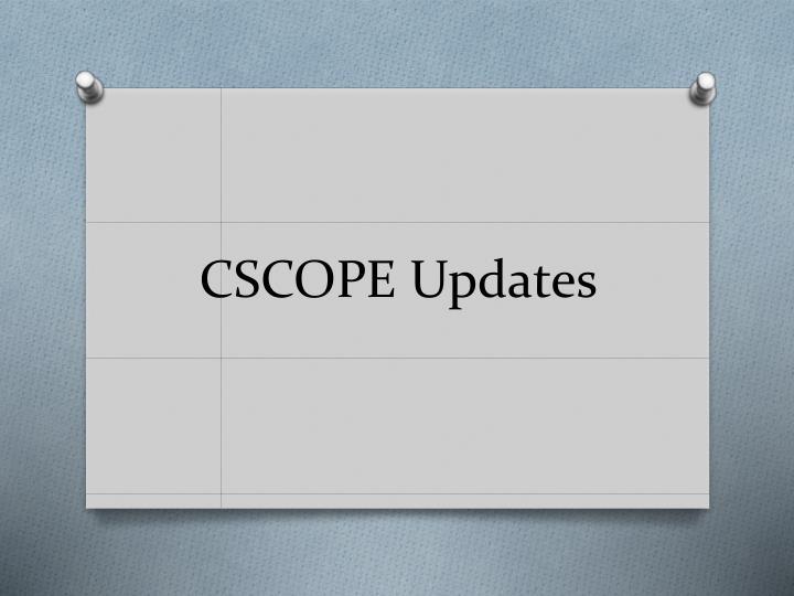 CSCOPE Updates