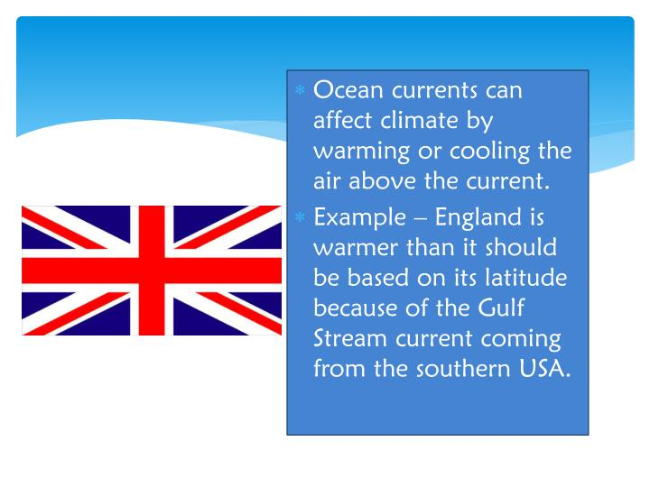Ocean currents can affect climate by warming or cooling the air above the current.