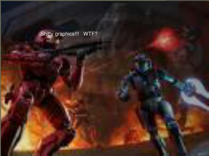 Shitty graphics!!!   WTF?