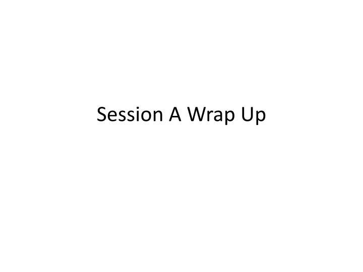 session a wrap up