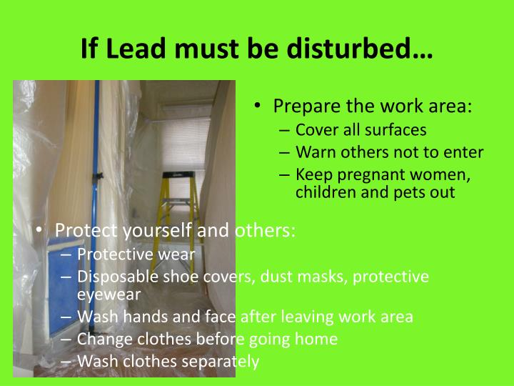 If Lead must be disturbed…