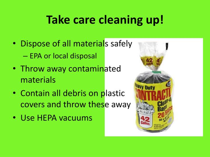 Take care cleaning up!