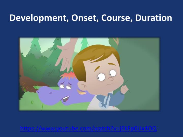 Development, Onset, Course, Duration